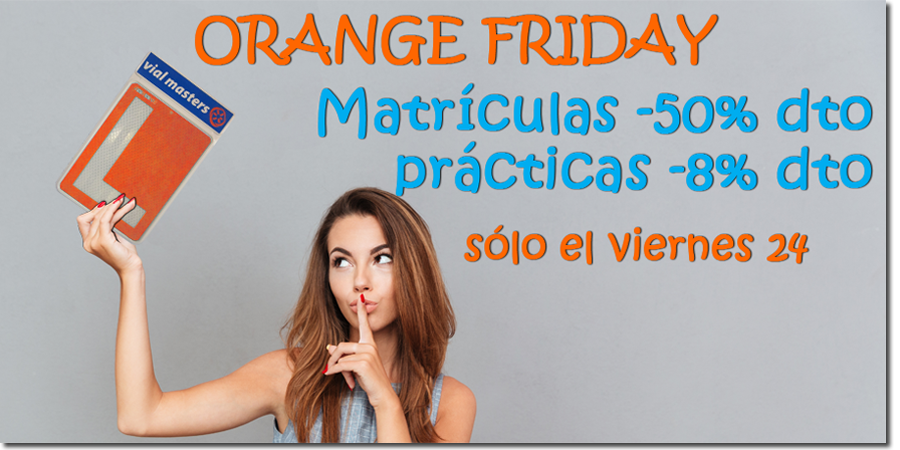 Orange Friday - Autoescuelas Vial Masters